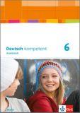 Deutsch kompetent 6, Arbeitsheft LehrplanPlus